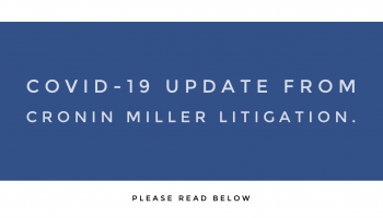 COVID-19 Update from Cronin Miller Litigation